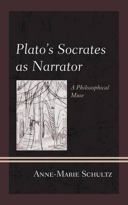 Plato's Socrates as Narrator: A Philosophical Muse (Paperback)