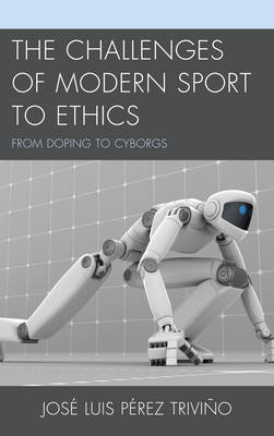 The Challenges of Modern Sport to Ethics: From Doping to Cyborgs (Paperback)