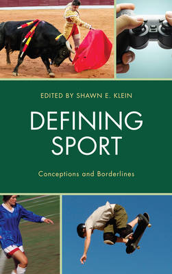 Defining Sport: Conceptions and Borderlines - Studies in Philosophy of Sport (Hardback)