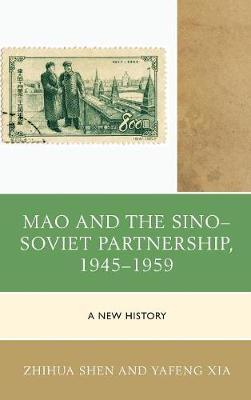 Mao and the Sino-Soviet Partnership, 1945-1959: A New History - The Harvard Cold War Studies Book Series (Hardback)