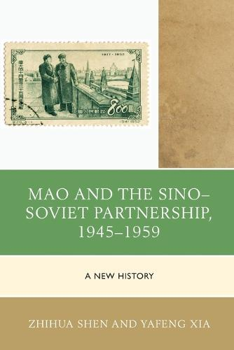 Mao and the Sino-Soviet Partnership, 1945-1959: A New History - The Harvard Cold War Studies Book Series (Paperback)
