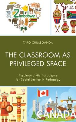 The Classroom as Privileged Space: Psychoanalytic Paradigms for Social Justice in Pedagogy - Race and Education in the Twenty-First Century (Hardback)