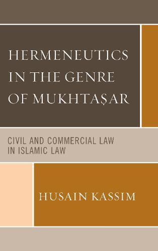 Hermeneutics in the Genre of Mukhta?ar: Civil and Commercial Law in Islamic Law (Hardback)