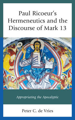 Paul Ricoeur's Hermeneutics and the Discourse of Mark 13: Appropriating the Apocalyptic - Studies in the Thought of Paul Ricoeur (Hardback)