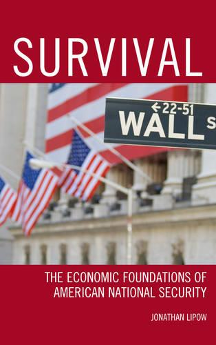 Survival: The Economic Foundations of American National Security (Paperback)