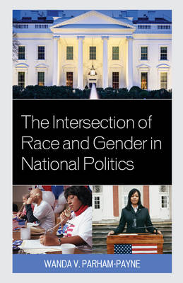 The Intersection of Race and Gender in National Politics (Hardback)
