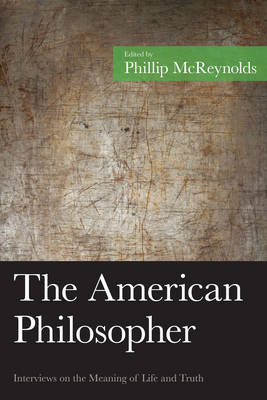 The American Philosopher: Interviews on the Meaning of Life and Truth - American Philosophy Series (Hardback)