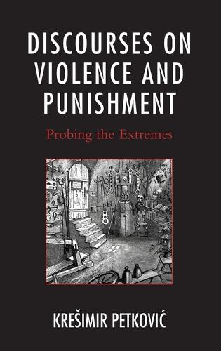 Discourses on Violence and Punishment: Probing the Extremes (Hardback)