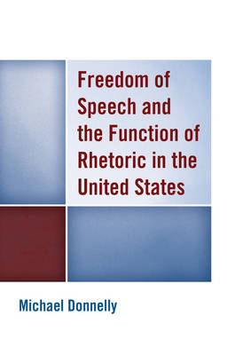 Freedom of Speech and the Function of Rhetoric in the United States (Hardback)
