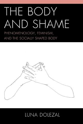 The Body and Shame: Phenomenology, Feminism, and the Socially Shaped Body (Paperback)