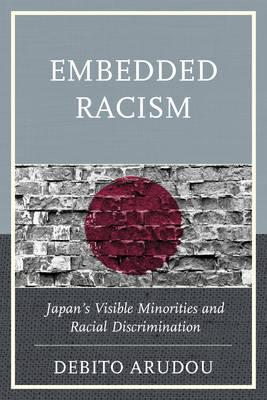 Embedded Racism: Japan's Visible Minorities and Racial Discrimination (Hardback)