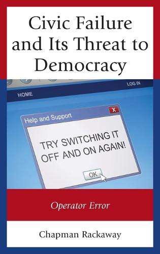 Civic Failure and Its Threat to Democracy: Operator Error (Hardback)