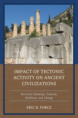 Impact of Tectonic Activity on Ancient Civilizations: Recurrent Shakeups, Tenacity, Resilience, and Change (Hardback)