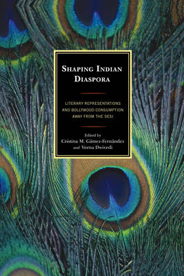 Shaping Indian Diaspora: Literary Representations and Bollywood Consumption away from the Desi (Hardback)