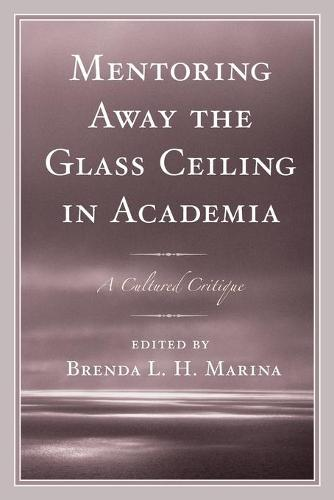 Mentoring Away the Glass Ceiling in Academia: A Cultured Critique (Paperback)