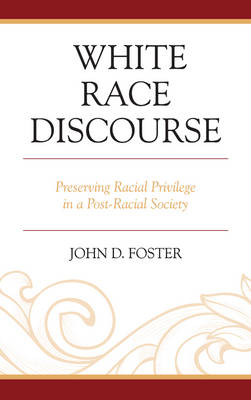 White Race Discourse: Preserving Racial Privilege in a Post-Racial Society (Paperback)