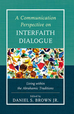 A Communication Perspective on Interfaith Dialogue: Living Within the Abrahamic Traditions (Paperback)
