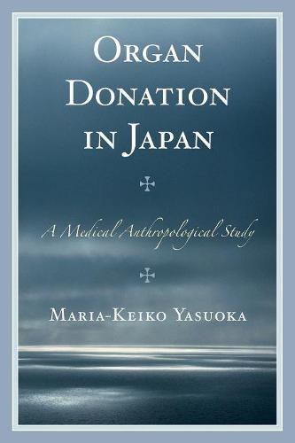 Organ Donation in Japan: A Medical Anthropological Study (Paperback)