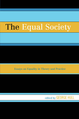 The Equal Society: Essays on Equality in Theory and Practice (Hardback)