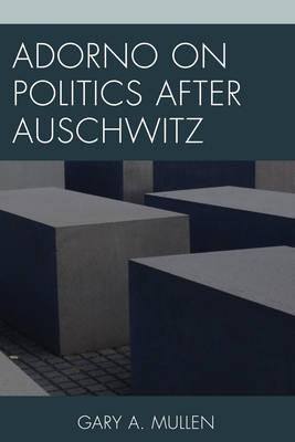 Adorno on Politics after Auschwitz (Hardback)