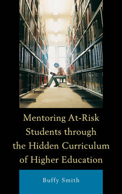 Mentoring At-Risk Students through the Hidden Curriculum of Higher Education (Paperback)