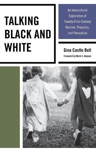 Talking Black and White: An Intercultural Exploration of Twenty-First-Century Racism, Prejudice, and Perception (Hardback)