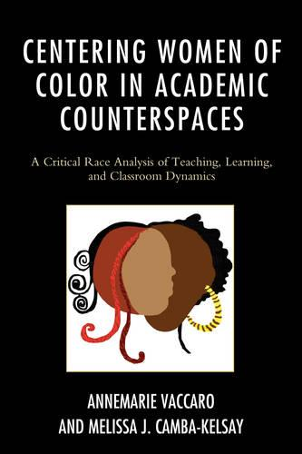 Centering Women of Color in Academic Counterspaces: A Critical Race Analysis of Teaching, Learning, and Classroom Dynamics - Race and Education in the Twenty-First Century (Paperback)
