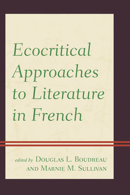 Ecocritical Approaches to Literature in French - Ecocritical Theory and Practice (Hardback)