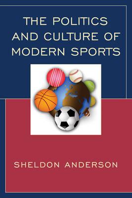 The Politics and Culture of Modern Sports (Hardback)