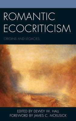 Romantic Ecocriticism: Origins and Legacies - Ecocritical Theory and Practice (Hardback)