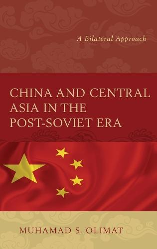 China and Central Asia in the Post-Soviet Era: A Bilateral Approach (Hardback)