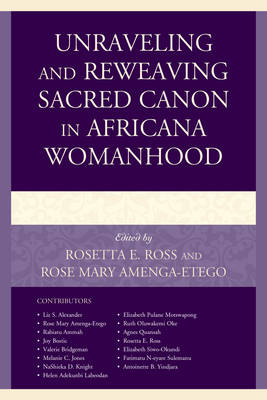 Unraveling and Reweaving Sacred Canon in Africana Womanhood - Feminist Studies and Sacred Texts (Hardback)