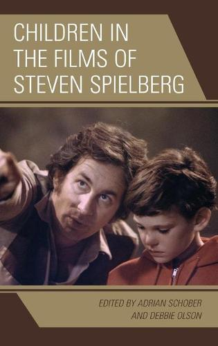 Children in the Films of Steven Spielberg - Children and Youth in Popular Culture (Hardback)