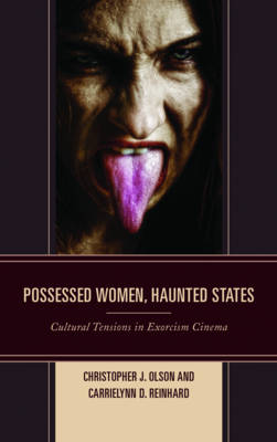 Possessed Women, Haunted States: Cultural Tensions in Exorcism Cinema (Hardback)