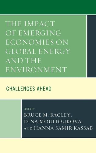 The Impact of Emerging Economies on Global Energy and the Environment: Challenges Ahead (Hardback)