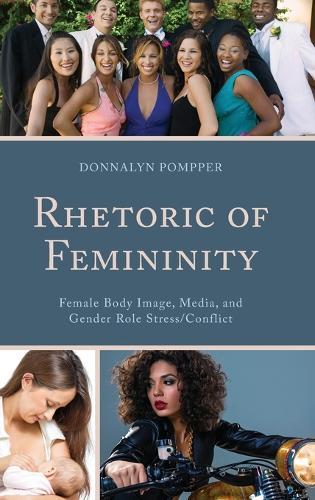 Rhetoric of Femininity: Female Body Image, Media, and Gender Role Stress/Conflict - Lexington Studies in Contemporary Rhetoric (Hardback)