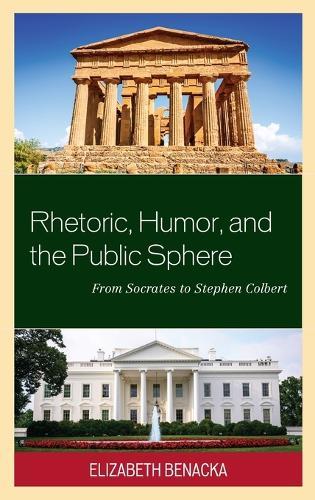 Rhetoric, Humor, and the Public Sphere: From Socrates to Stephen Colbert (Hardback)