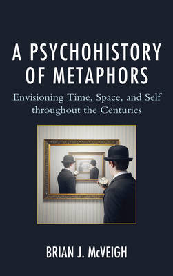 A Psychohistory of Metaphors: Envisioning Time, Space, and Self through the Centuries (Hardback)