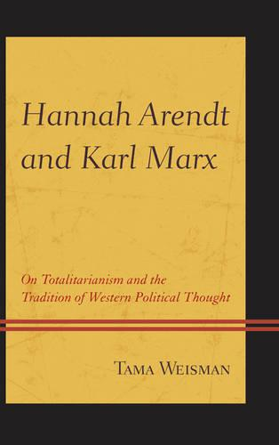 Hannah Arendt and Karl Marx: On Totalitarianism and the Tradition of Western Political Thought (Paperback)