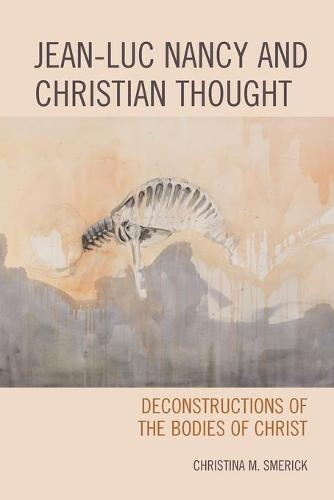 Jean-Luc Nancy and Christian Thought: Deconstructions of the Bodies of Christ (Paperback)