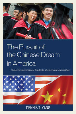 The Pursuit of the Chinese Dream in America: Chinese Undergraduate Students at American Universities (Hardback)
