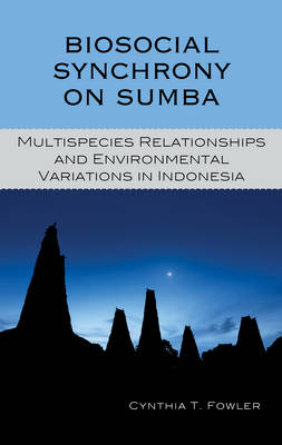 Biosocial Synchrony on Sumba: Multispecies Relationships and Environmental Variations in Indonesia (Hardback)