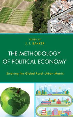 The Methodology of Political Economy: Studying the Global Rural-Urban Matrix (Hardback)