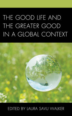 The Good Life and the Greater Good in a Global Context (Hardback)