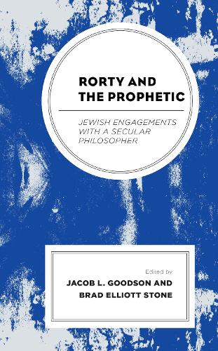 Rorty and the Prophetic: Jewish Engagements with a Secular Philosopher (Hardback)
