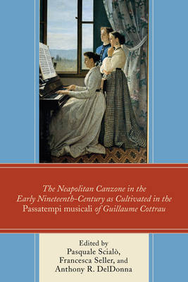 The Neapolitan Canzone in the Early Nineteenth Century as Cultivated in the Passatempi musicali of Guillaume Cottrau (Hardback)