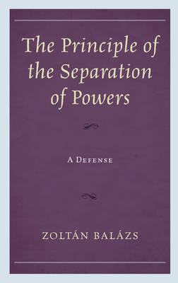 The Principle of the Separation of Powers: A Defense (Hardback)