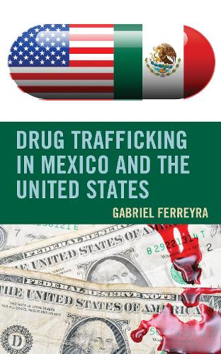 Drug Trafficking in Mexico and the United States (Hardback)