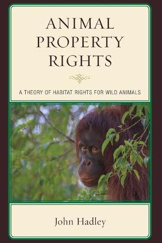 Animal Property Rights: A Theory of Habitat Rights for Wild Animals (Paperback)