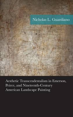 Aesthetic Transcendentalism in Emerson, Peirce, and Nineteenth-Century American Landscape Painting - American Philosophy Series (Hardback)
